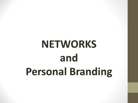 NETWORKS and Personal Branding. Actions should align with Intention.