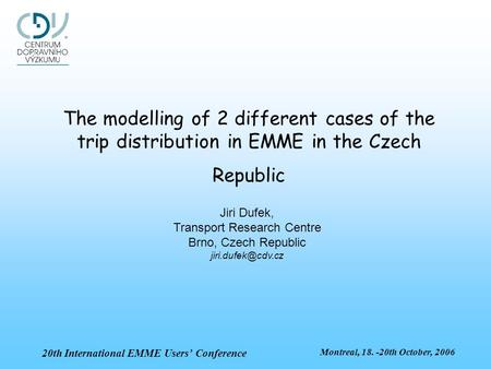 Montreal, 18. -20th October, 2006 20th International EMME Users' Conference The modelling of 2 different cases of the trip distribution in EMME in the.
