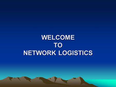 WELCOME TO NETWORK LOGISTICS. NETWORK LOGISTICS OPERATION DEPARTMENT: 1. CLEARANCE 2.FRIEGHT FORWARDING.