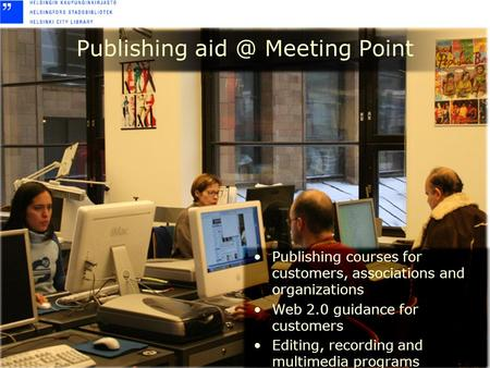 Publishing courses for customers, associations and organizations Web 2.0 guidance for customers Editing, recording and multimedia programs Publishing aid.