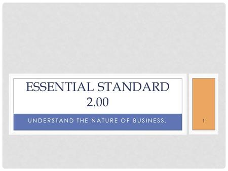 1 UNDERSTAND THE NATURE OF BUSINESS. ESSENTIAL STANDARD 2.00.