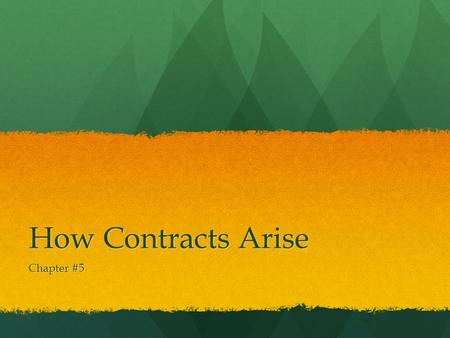 How Contracts Arise Chapter #5. When Was the last time you entered into a contract.