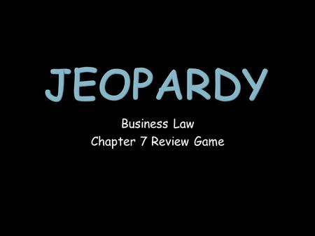 Business Law Chapter 7 Review Game. Creation of Offers Termination of Offers Acceptance 100 200 300 400 500 600 700 Final Jeopardy Jeopardy.