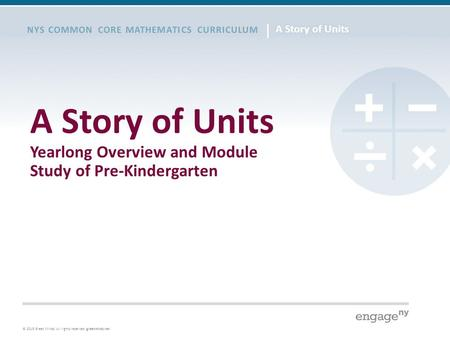 © 2015 Great Minds. All rights reserved. greatminds.net NYS COMMON CORE MATHEMATICS CURRICULUM A Story of Units Yearlong Overview and Module Study of Pre-Kindergarten.