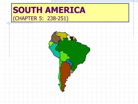 SOUTH AMERICA (CHAPTER 5: 238-251). MAJOR GEOGRAPHIC QUALITIES PHYSIOGRAPHY IS DOMINATED BY THE ANDES MOUNTAINS S AND THE AMAZON BASIN. POPULATION IS.