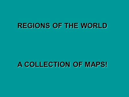 REGIONS OF THE WORLD A COLLECTION OF MAPS!.