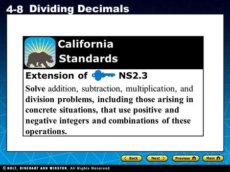 Holt CA Course 1 4-8 Dividing Decimals Extension of NS2.3 Solve addition, subtraction, multiplication, and division problems, including those arising in.