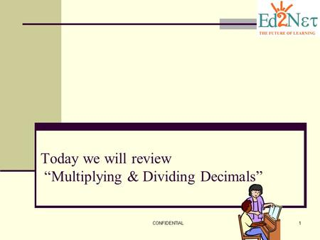 "Today we will review ""Multiplying & Dividing Decimals"""
