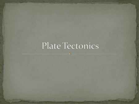 SWBAT 1. Explain how plate tectonics accounts for the Earth's features. 1. Describe the three types of plate boundaries and geographic features associated.