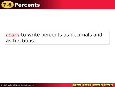 7-5 Percents Learn to write percents as decimals and as fractions.