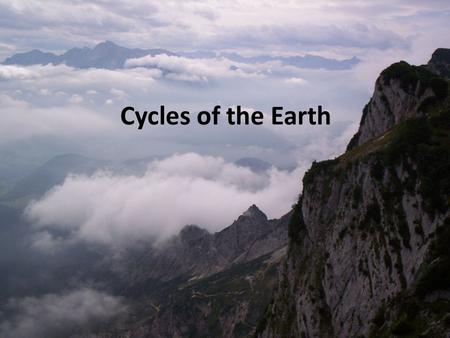 Cycles of the Earth. Hydrological Cycle and Weather Climate Chemical Cycles Ice Ages Rock Cycle Geological Time Scale.