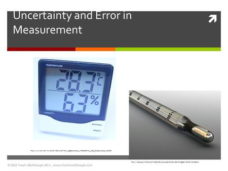  Uncertainty and Error in Measurement ©2010 Travis Multhaupt, M.S.,