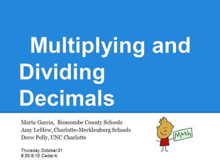 Multiplying and Dividing Decimals Marta Garcia, Buncombe County Schools Amy LeHew, Charlotte-Mecklenburg Schools Drew Polly, UNC Charlotte Thursday, October.