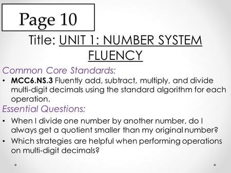 Page 10 Title: UNIT 1: NUMBER SYSTEM FLUENCY Common Core Standards: MCC6.NS.3 Fluently add, subtract, multiply, and divide multi-digit decimals using the.