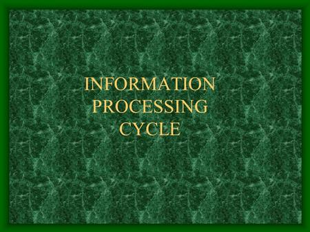 INFORMATION PROCESSING CYCLE. What is a computer? A computer is a machine that receives data and processes that data in some way to produce information.