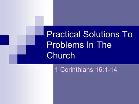 Practical Solutions To Problems In The Church 1 Corinthians 16:1-14.