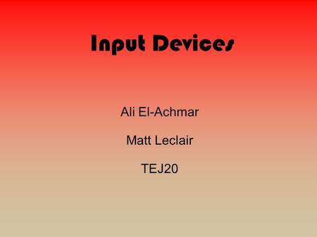 Input Devices Ali El-Achmar Matt Leclair TEJ20. What Are Input Devices? ● Input Devices are data going into the computer from the user.
