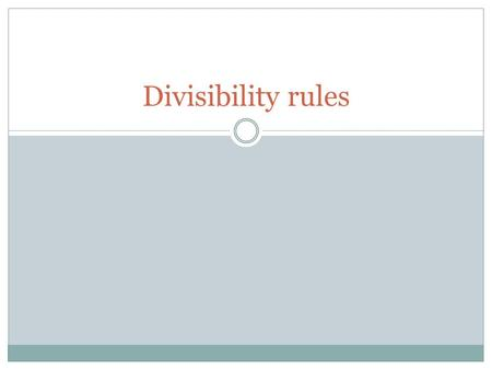 "Divisibility rules. ""Divisible by"" From Lessons 1-4, we learned that number is ""divisible by"" another number when there is no remainder. Example: 21 is."