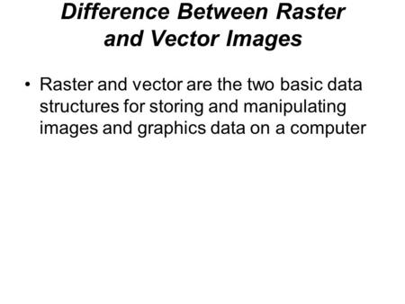 Difference Between Raster and Vector Images Raster and vector are the two basic data structures for storing and manipulating images and graphics data on.