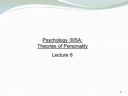 Psychology 3051 Psychology 305A: Theories of Personality Lecture 6 1.