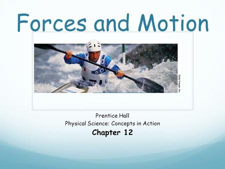 Forces and Motion Prentice Hall Physical Science: Concepts in Action Chapter 12.