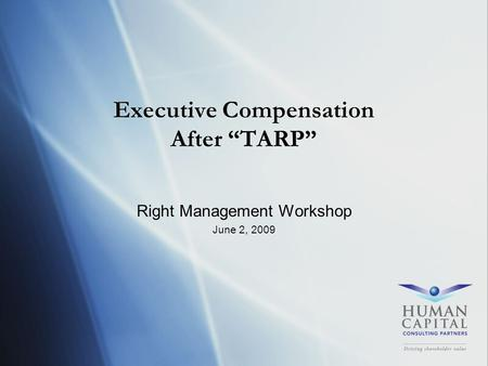 "Executive Compensation After ""TARP"" Right Management Workshop June 2, 2009 Right Management Workshop June 2, 2009."