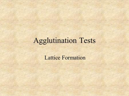 Agglutination Tests Lattice Formation. Agglutination/Hemagglutination Definition - tests that have as their endpoint the agglutination of a particulate.