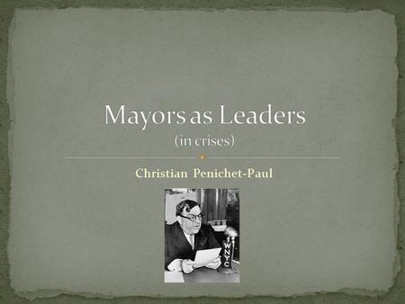 "Christian Penichet-Paul. "" Things could be worse. I could be a mayor."" ""Can Strong Mayors Empower Weak Cities?"" by Richard Schragger."