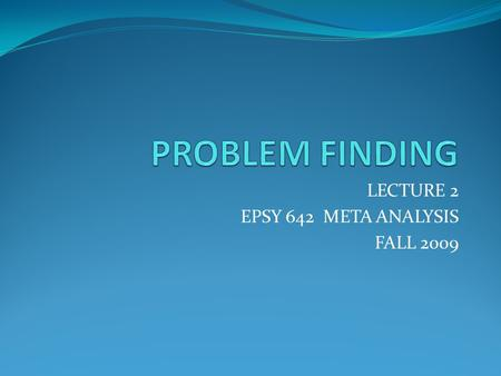 LECTURE 2 EPSY 642 META ANALYSIS FALL 2009. CONCEPTS AND OPERATIONS CONCEPTUAL DEFINITIONS: HOW ARE VARIABLES DEFINED? Variables are operationally defined.