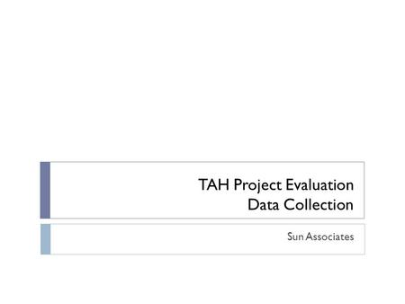 TAH Project Evaluation Data Collection Sun Associates.