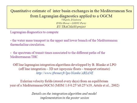 Lagrangian diagnostics to compute - the water mass transport in the upper and lower branch of the Mediterranean thermohaline circulation. - the spectrum.
