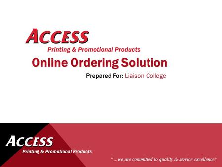 """…we are committed to quality & service excellence"" Prepared For: Liaison College Online Ordering Solution."