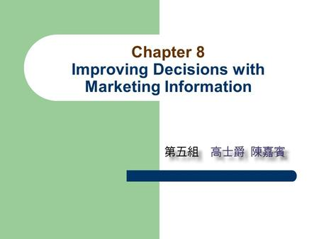 Chapter 8 Improving Decisions with Marketing Information