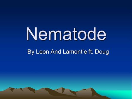 Nematode By Leon And Lamont'e ft. Doug. Nematode Roundworms that has long slender bodies that taper at both ends. Length less than 1mm to 120mm (4ft).