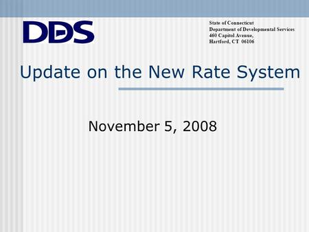 Update on the New Rate System November 5, 2008 State of Connecticut Department of Developmental Services 460 Capitol Avenue, Hartford, CT 06106.