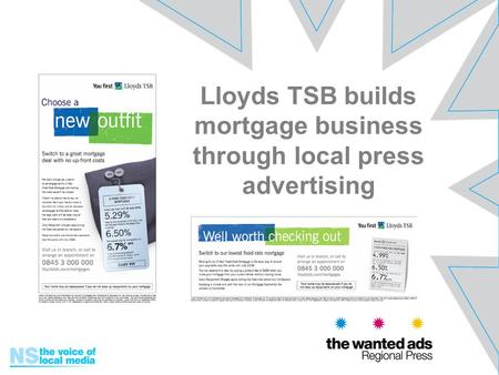 Lloyds TSB builds mortgage business through local press advertising.