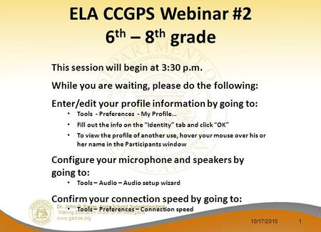 "Dr. John D. Barge, State School Superintendent ""Making Education Work for All Georgians"" www.gadoe.org 10/17/20151 ELA CCGPS Webinar #2 6 th – 8 th grade."