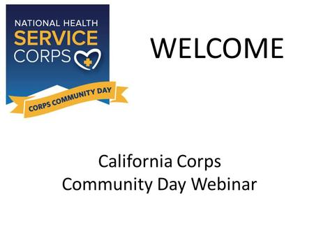 California Corps Community Day Webinar WELCOME. Show your support in the community!