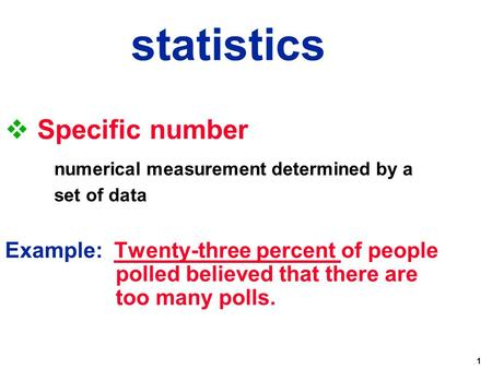 1  Specific number numerical measurement determined by a set of data Example: Twenty-three percent of people polled believed that there are too many polls.