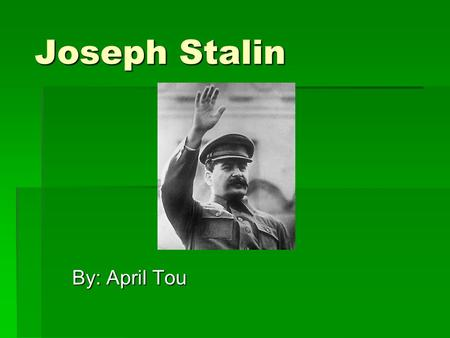 Joseph Stalin By: April Tou. Early Life  Born on December 21, 1879, in Gori  Real Name: Iosif Vissarionovich Djugashvili  Father was an unsuccessful.