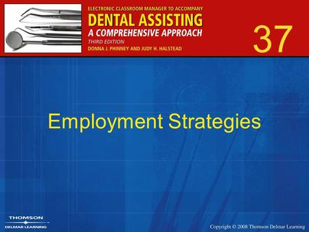 37 Employment Strategies. 2 Obtaining National Certification Dental Assisting National Board (DANB) –Three major categories Radiology Infection control.