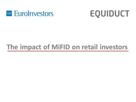 The impact of MiFID on retail investors. Agenda Impact of MiFID on the retail investors, Guillaume Prache, Managing Director of EuroInvestors Conclusions.