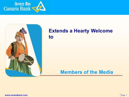 Page 1 www.canarabank.com Members of the Media Extends a Hearty Welcome to.