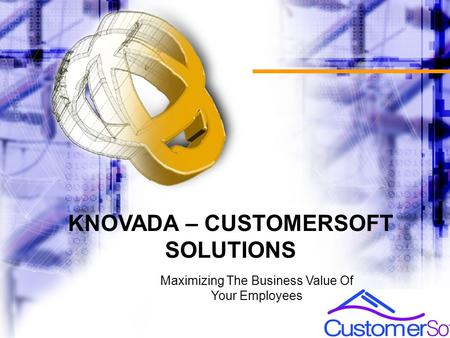 KNOVADA – CUSTOMERSOFT SOLUTIONS Maximizing The Business Value Of Your Employees.