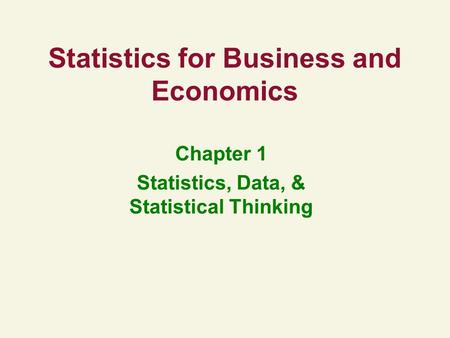 Statistics for Business and Economics Chapter 1 Statistics, Data, & Statistical Thinking.