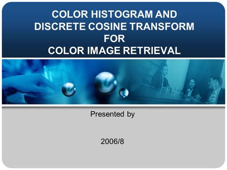 COLOR HISTOGRAM AND DISCRETE COSINE TRANSFORM FOR COLOR IMAGE RETRIEVAL Presented by 2006/8.
