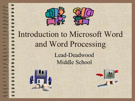 Introduction to Microsoft Word and Word Processing Lead-Deadwood Middle School.
