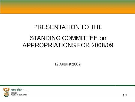 1 PRESENTATION TO THE STANDING COMMITTEE on APPROPRIATIONS FOR 2008/09 12 August 2009 1.