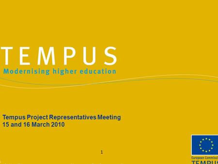 1 Tempus Project Representatives Meeting 15 and 16 March 2010.