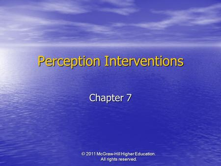 © 2011 McGraw-Hill Higher Education. All rights reserved. Perception Interventions Chapter 7.